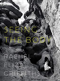 Seeing the Body by Rachel Eliza Griffiths