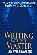 Writing with the Master: How One of the World?s Bestselling Authors Fixed My Book and Changed My Life
