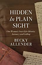 Hidden In Plain Sight: One Woman's Search for Identity, Intimacy and Calling