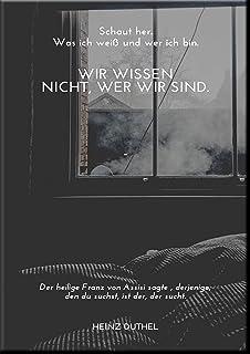Wir wisssen nicht wer wir sind: Derjenige den du suchts, ist der, der sucht! (German Edition)