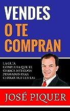 ¿Vendes o te Compran?: La Guía Completa que te ofrece métodos probados para cerrar ventas. (Spanish Edition)