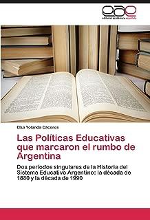 Las Políticas Educativas que marcaron el rumbo de Argentina: Dos períodos singulares de la Historia del Sistema Educativo Argentino: la década de 1880 y la década de 1990 (Spanish Edition)