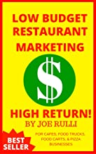 LOW BUDGET RESTAURANT MARKETING HIGH RETURN!: MARKETING YOUR PIZZA, BAKERY, CAFE, RESTAURANT, FOOD TRUCK, & FOOD CART BUSINESS