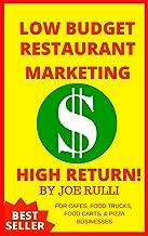 LOW BUDGET RESTAURANT MARKETING HIGH RETURN!: MARKETING YOUR PIZZA, BAKERY, CAFE, RESTAURANT, FOOD TRUCK, & FOOD CART BUSINESS