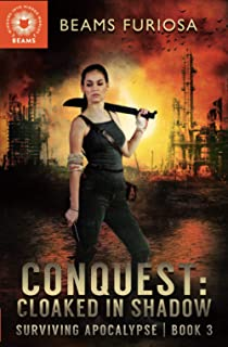 Conquest: Cloaked in Shadow: A Young Adult Dystopian Post-Apocalyptic Adventure with a Snarky A.I. (Surviving Apocalypse)