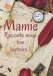 Mamie raconte nous ton histoire: Un cadeau inégalé pour votre Mamie, 98 pages de pure bonheur à compléter par votre grand-mère adorée. Taille: 17,78 cm x 25,4 cm (7 po x 10 po) 89 pages