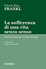 La sofferenza di una vita senza senso: Psicoterapia per l'uomo di oggi (Tracce e Piccole Tracce) (Italian Edition) Kindle Edition