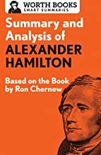 Summary and Analysis of Alexander Hamilton: Based on the Book by Ron Chernow (Smart Summaries)