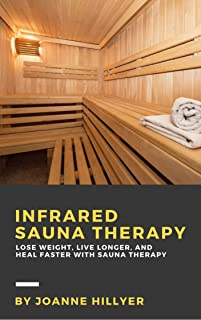 Infrared Sauna Therapy: Lose Weight, Live Longer, Look Younger, and Heal Faster with Sauna Therapy (English Edition)