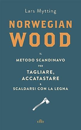 Norwegian wood: Il metodo scandinavo per tagliare, accatastare e scaldarsi con la legna