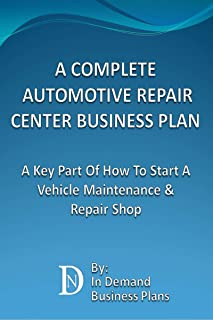 A Complete Automotive Repair Center Business Plan: A Key Part Of How To Start A Vehicle Maintenance & Repair Shop