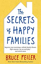 The Secrets of Happy Families: Improve Your Mornings, Rethink Family Dinner, Fight Smarter, Go Out and Play and Much More