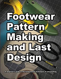 Footwear Pattern Making and Last Design: A beginners guide to the fundamental techniques of shoemaking. (How Shoes are Made)