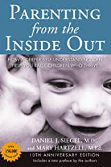 Parenting from the Inside Out: How a Deeper Self-Understanding Can Help You Raise Children Who Thrive: 10th Anniversary Edition Kindle Edition