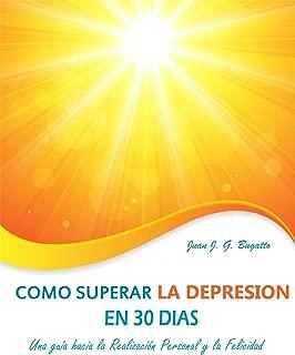 Cómo superar la depresión en 30 días: Una guía hacia la Realización Personal y la Felicidad (Spanish Edition)