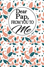 Dear Pap, from you to me: A Dad 's guided Journal to share his life. It's a great gift for Dads