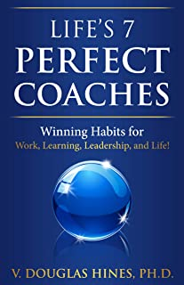 Life's 7 Perfect Coaches: Winning Habits for Work, Learning, Leadership, and Life