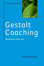 EBOOK: Gestalt Coaching: Right Here, Right Now (UK Higher Education OUP Humanities & Social Sciences Counselling and Psychotherapy)