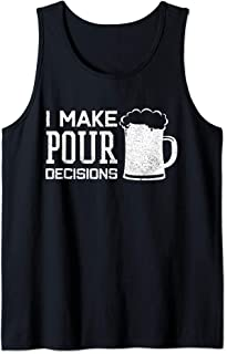 Funny Beer - I Make Pour Decisions Drinking Gift Tank Top