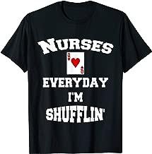 Nurses Everyday I'm Shufflin Tshirt - Queen of Hearts