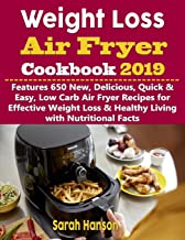 Weight Loss Air Fryer Cookbook 2019: Features 650 New, Delicious, Quick & Easy, Low Carb Air Fryer Recipes for Effective Weight Loss & Healthy Living with Nutritional Facts