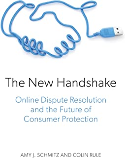 The New Handshake: Online Dispute Resolution and the Future of Consumer Protection