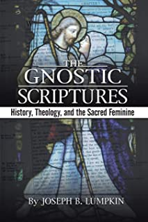 The Gnostic Scriptures: History, Theology, and the Sacred Feminine