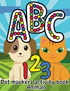 Dot Markers Activity Book ABC Animals: Alphabet A to Z Numbers 1-9 Dot Coloring Book For Toddlers And Kids