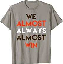 We Almost Always Almost Win T-Shirt   Funny Sports Fan