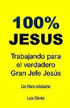 100% JESUS: Trabajando para el verdadero Gran Jefe Jesús (Un libro cristiano nº 12)