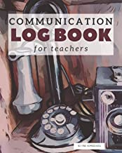 Communication Log Book for Teachers: Notebook to Document and Record Parent Teacher Conferences, Calls, Student Information and Notes