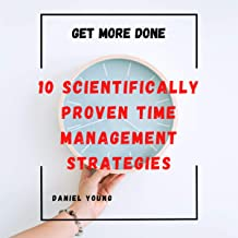10 Scientifically Proven Time Management Strategies