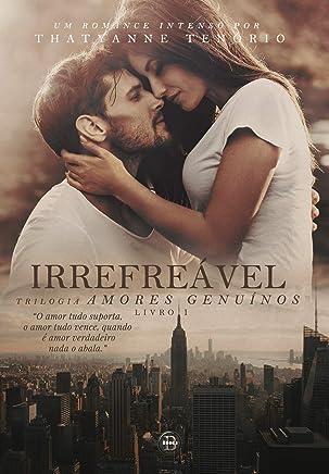 Irrefreável (Trilogia Amores Genuínos Livro 1)