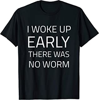 Funny I Woke Up Early There Was No Worm Bird Watcher Gift T-Shirt
