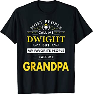 Mens Dwight Name Gift - My Favorite People Call Me Grandpa T-Shirt