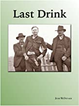 Last Drink: The Almost Unbelievable, But True, Story of John Shaw