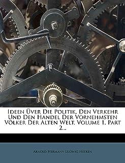 Ideen Üver Die Politik, Den Verkehr Und Den Handel Der Vornehmsten Völker Der Alten Welt, Volume 1, Part 2...
