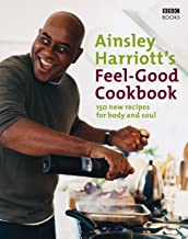 Ainsley Harriott's Feel-Good Cookbook: 150 Brand-New Recipes for Body and Soul