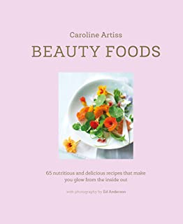 Beauty Foods: 65 Nutritious and Delicious Recipes That Make You Glow from the Inside out