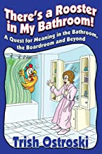 There's a Rooster in My Bathroom!: A Quest for Meaning in the Bathroom, the Boardroom and Beyond