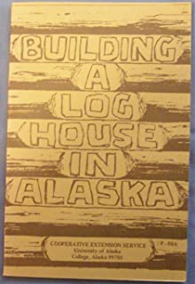 Building a Log House in Alaska