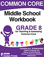 Common Core - Middle School Workbook - Grade 8 - ELA, Math, Social Studies, Science