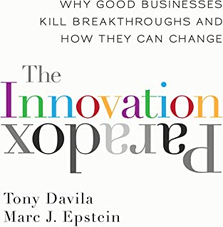 The Innovation Paradox: Why Good Businesses Kill Breakthroughs and How They Can Change