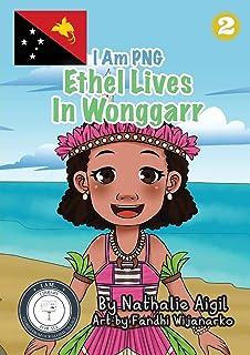 Ethel Lives In Wonggarr: I Am PNG