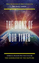 The Signs of Our Times: 12 Biblical Reasons Why This Could Be the Generation of the Rapture