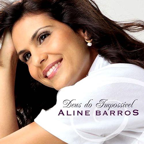 DEUS MP3 BAIXAR DO IMPOSSIVEL BARROS ALINE