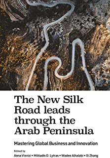 The New Silk Road leads through the Arab Peninsula: Mastering Global Business and Innovation