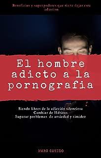 El hombre adicto a la pornografía: Siendo libres de la adicción silenciosa, cambiar de hábitos, superar problemas de ansiedad y timidez. Nofap 90 dias (Spanish Edition)