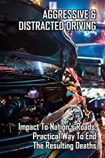 Aggressive & Distracted Driving: Impact To Nation's Roads, Practical Way To End The Resulting Deaths: Automotive Enthusias...