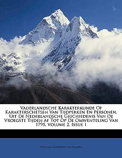 Vaderlandsche Karakterkunde Of Karakterschetsen Van Tijdperken En Personen, Uit De Nederlandsche Geschiedenis Van De Vroegste Tijden Af Tot Op De ... Van 1795, Volume 2, Issue 1 (Dutch Edition)